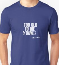 Too Old to Die Young Fun Old Age Design Unisex T-Shirt