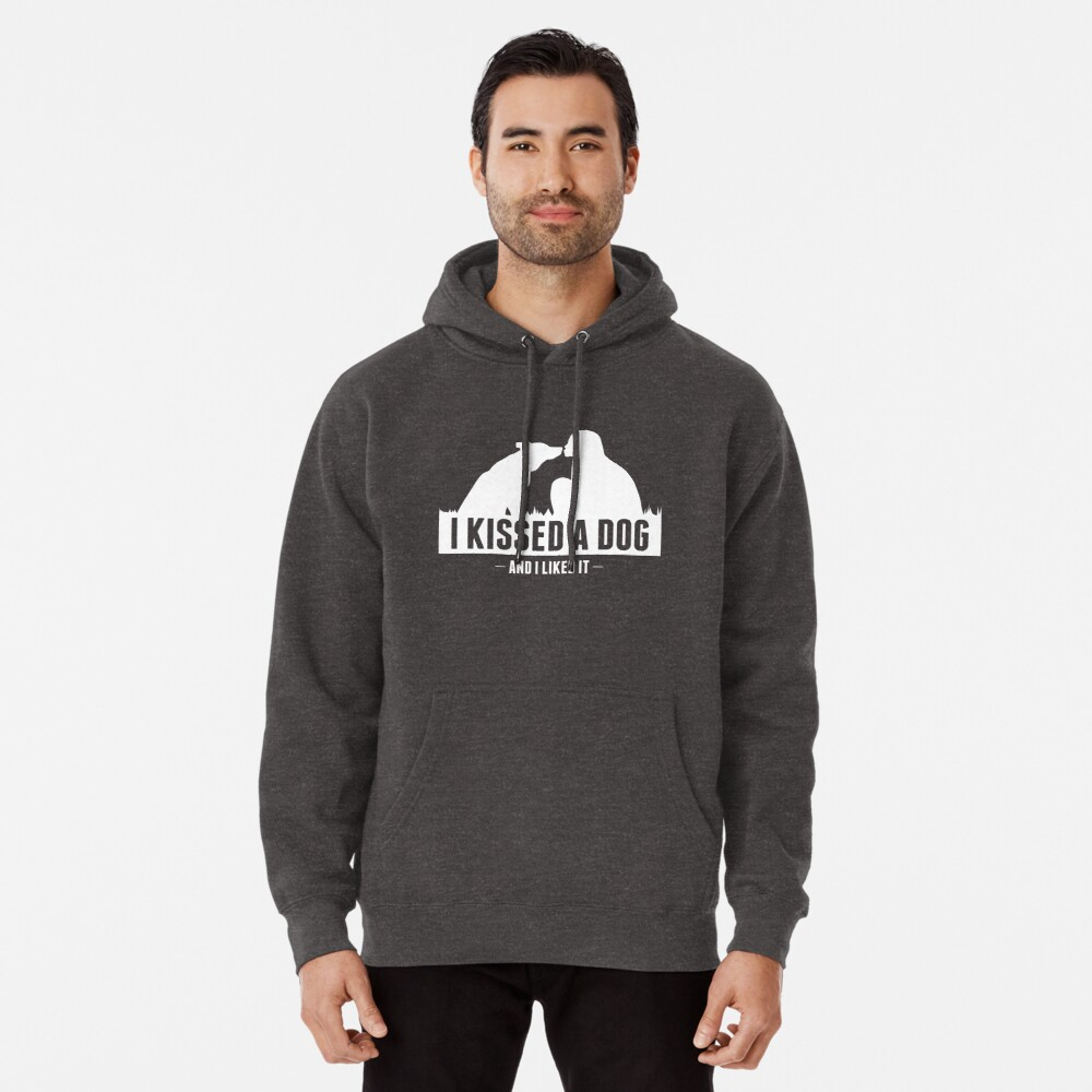 I kissed a dog and I liked it collection Pullover Hoodie
