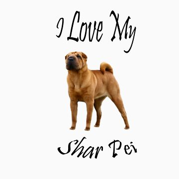I Love My Shar Pei by RebeccaNewton
