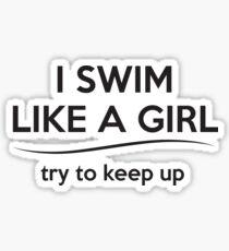 I Swim Like A Girl Try To Keep It Up Sticker