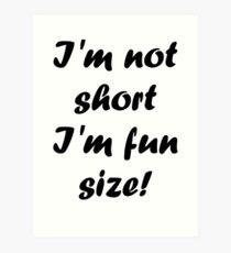 I'm not short I'm fun size! Art Print