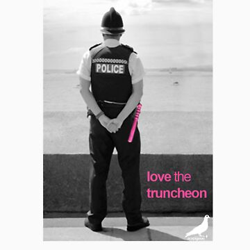 Love the Truncheon by acepigeon