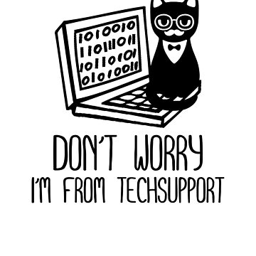 Do not worry I'm from Techsupport by WeeTee