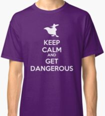 KEEP CALM AND GET DANGEROUS Classic T-Shirt