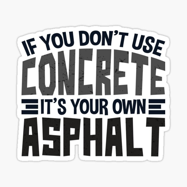 If You Don't Use Concrete It's Your Own Asphalt Gift  Sticker