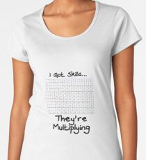 Funny I've Got Skills They're Multiplying Math Teacher Tee With Multiplication Table Women's Premium T-Shirt
