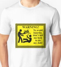 To avoid injuries, do not tell me how to do my job Unisex T-Shirt