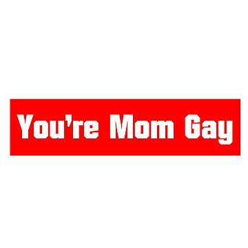 Your mom gay lol by Mememark