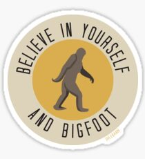Believe in Yourself and Bigfoot Sticker