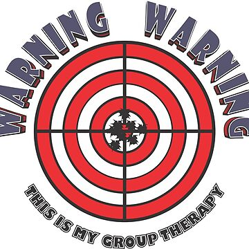 WARNING - WARNING  This Is My Group Therapy by MontanaJack