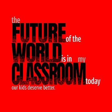 The future of the world is in my classroom  by LisaLiza