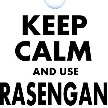 Keep Calm and Use Rasengan by SRAGLLEST