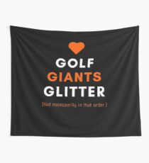 Love Golf Giants and Glitter (Not Necessarily in That Order) Design Day 121 Wall Tapestry