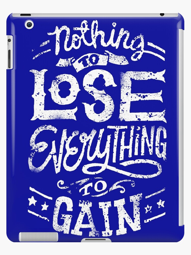 Nothing To Lose Everything To Gain Ipad Cases Skins By Pcapiral