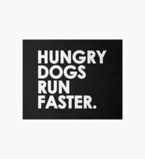 Hungry Dogs Run Faster Art Board