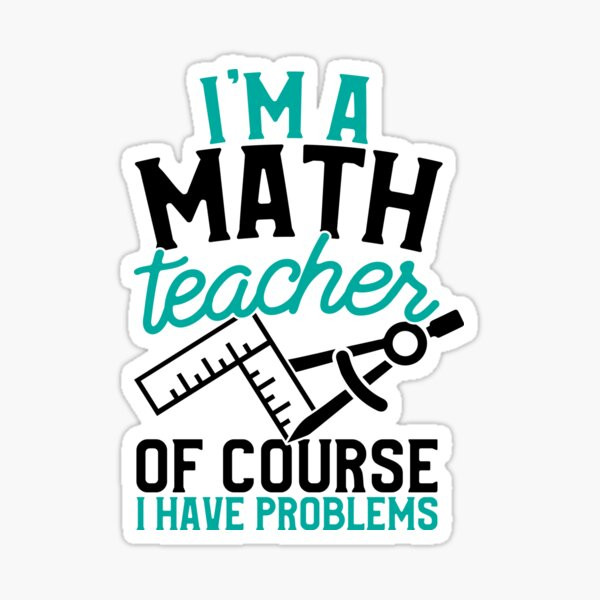 Savvy Turtle Math Teacher I'm A Math Teacher I Have Problems Sticker