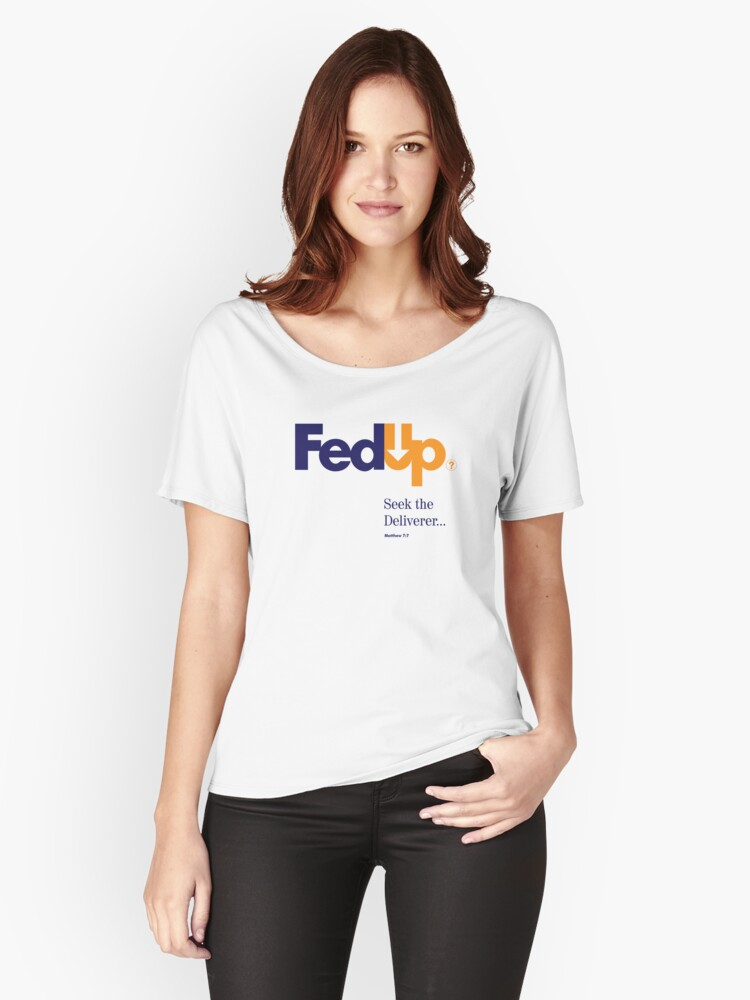 Fed Up?...Seek the Deliverer, Matthew 7:7 Women's Relaxed Fit T-Shirt Front