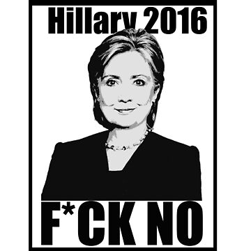 Hillary 2016- F*CK NO by milpriority
