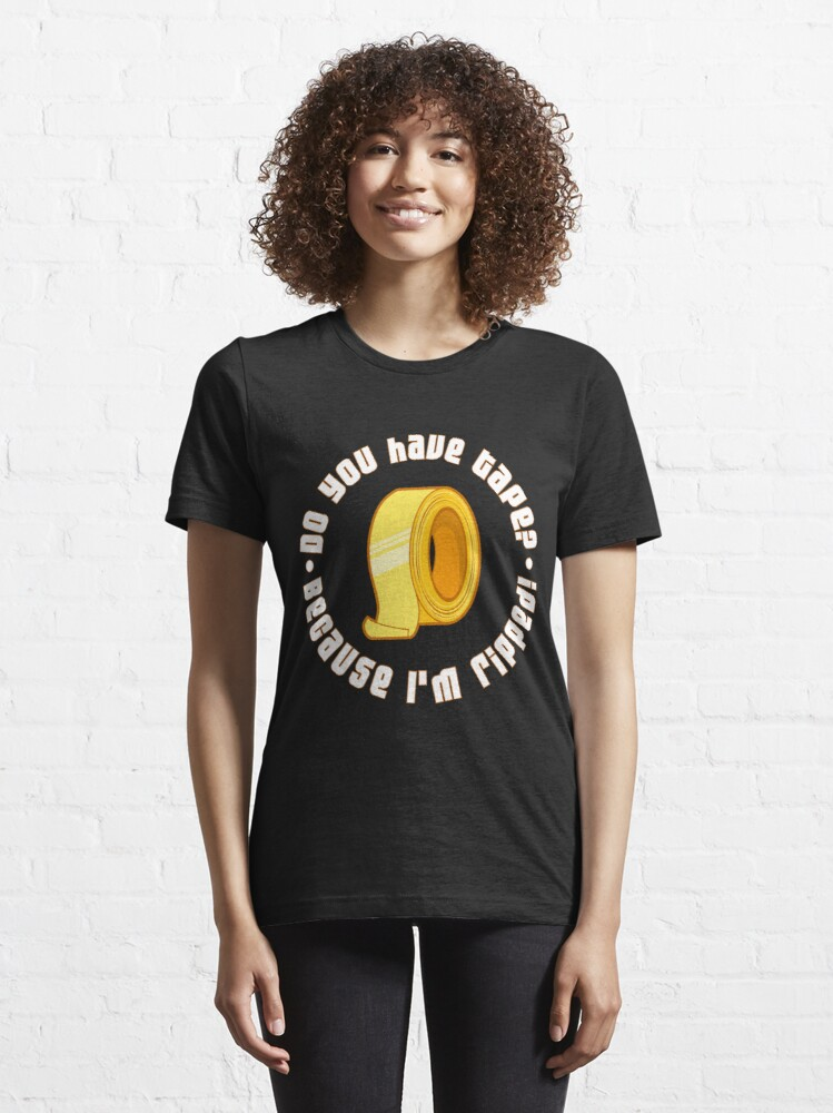 Alternate view of Do You Have Tape I'm Ripped - Funny Workout Quote Gift Essential T-Shirt