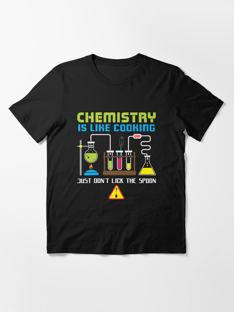 Alternative Ansicht von Chemistry Is Like Cooking - Funny Chemistry Quote Gift Essential T-Shirt