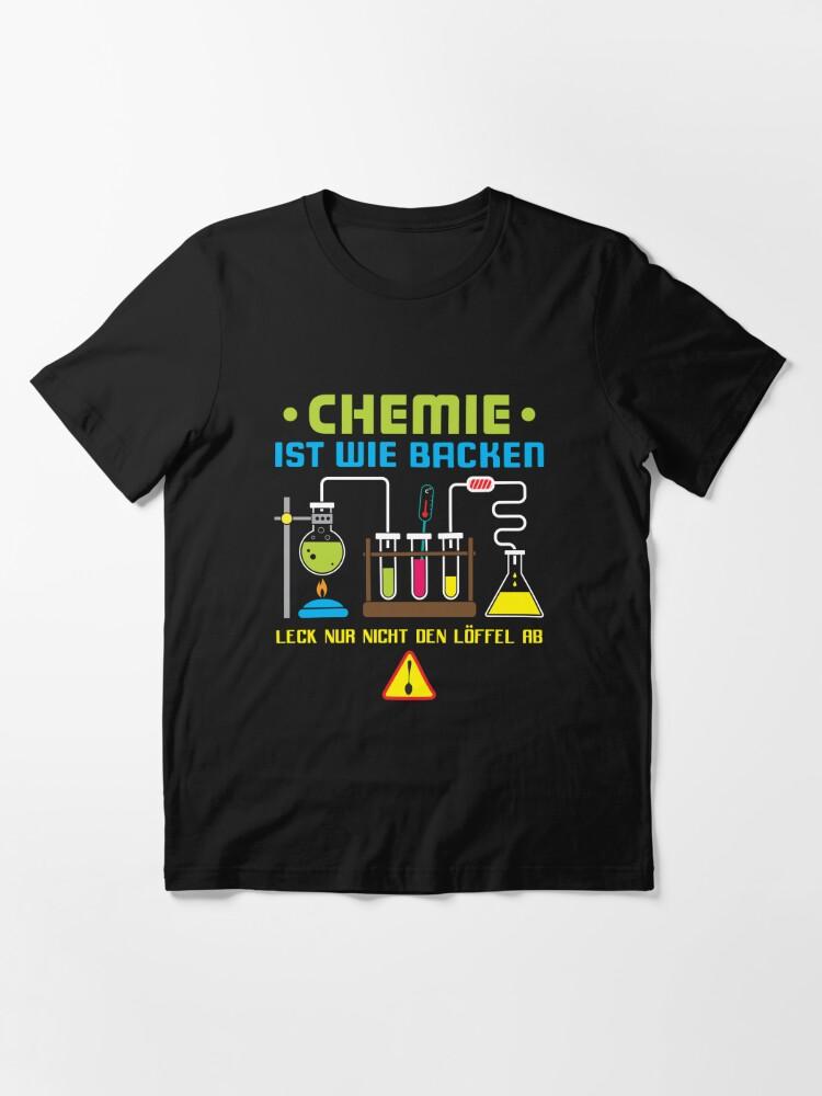 Alternative Ansicht von Chemie Ist Wie Backen - Lustiger Chemie Spruch Geschenk Essential T-Shirt