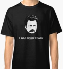 207070ad1022b Ron Swanson - I was Born Ready (white on black) Classic T-Shirt