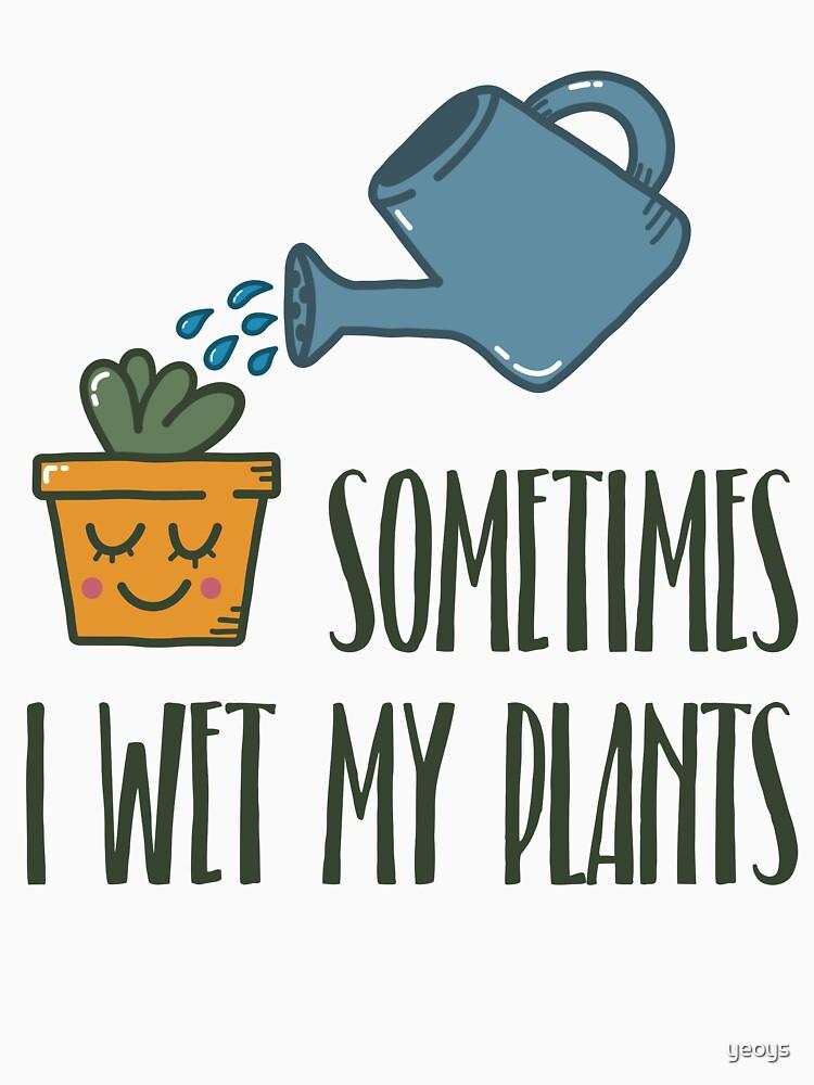 Sometimes I Wet My Plants - Funny Gardening Gift by yeoys