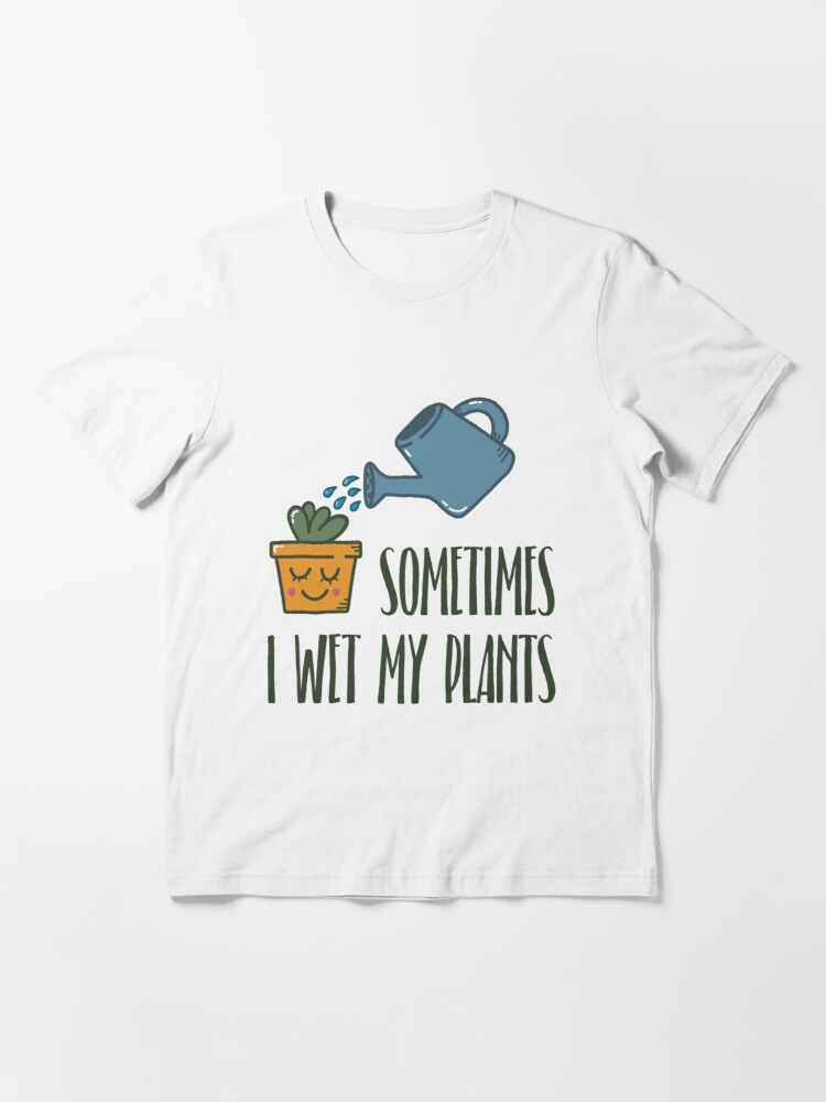 Alternate view of Sometimes I Wet My Plants - Funny Gardening Gift Essential T-Shirt