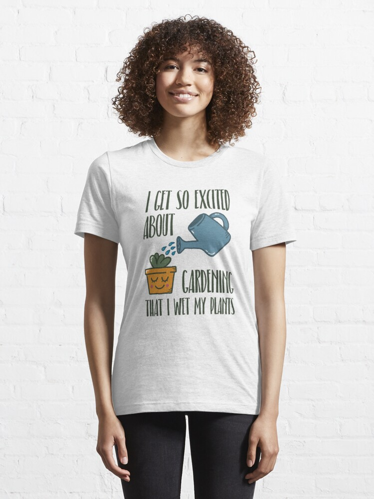 Alternate view of I Get So Excited About Gardening - Funny Gardening Gift Essential T-Shirt