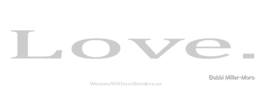 Love. by Bobbi Miller-Moro