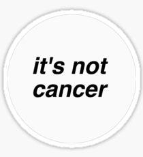 It's not cancer Sticker
