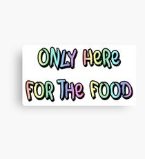 Only Here For The Food Canvas Print