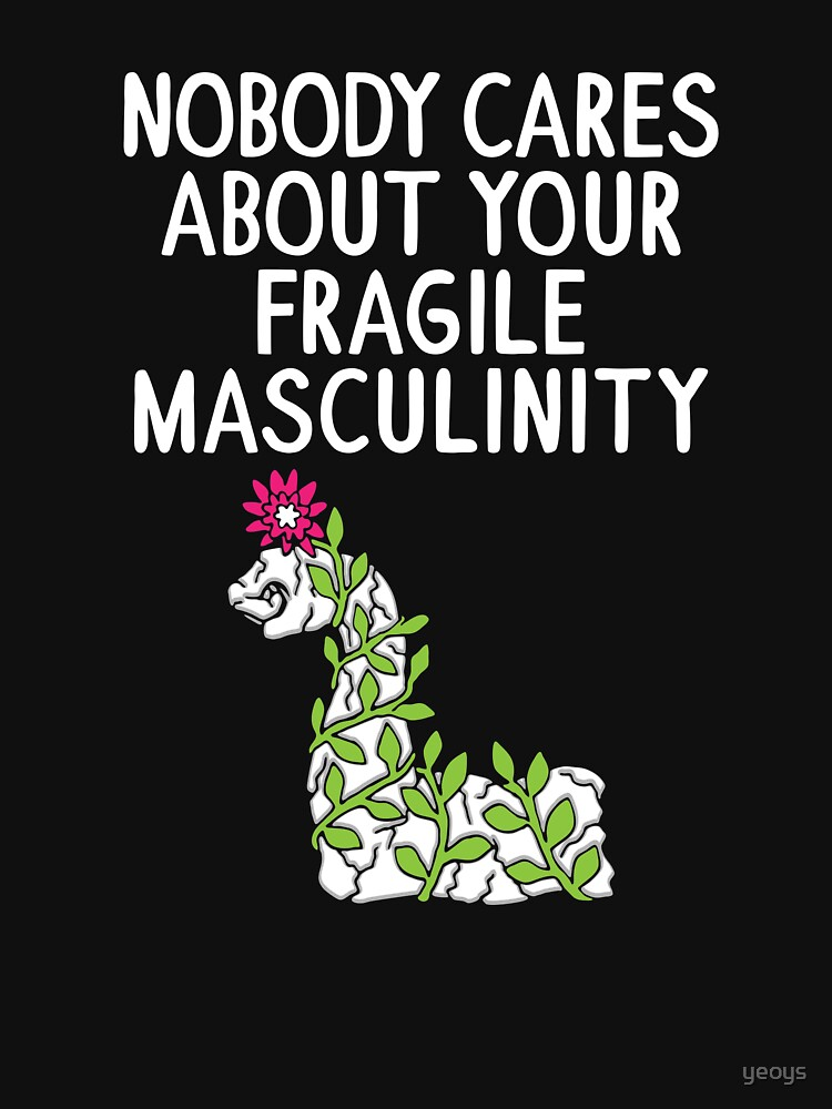 Nobody Cares About Your Fragile Masculinity - Funny Feminist Quotes Gift von yeoys