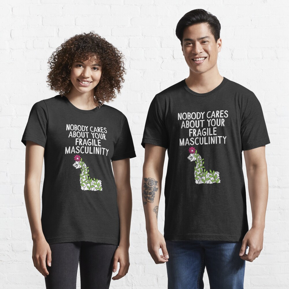 Nobody Cares About Your Fragile Masculinity - Funny Feminist Quotes Gift Essential T-Shirt