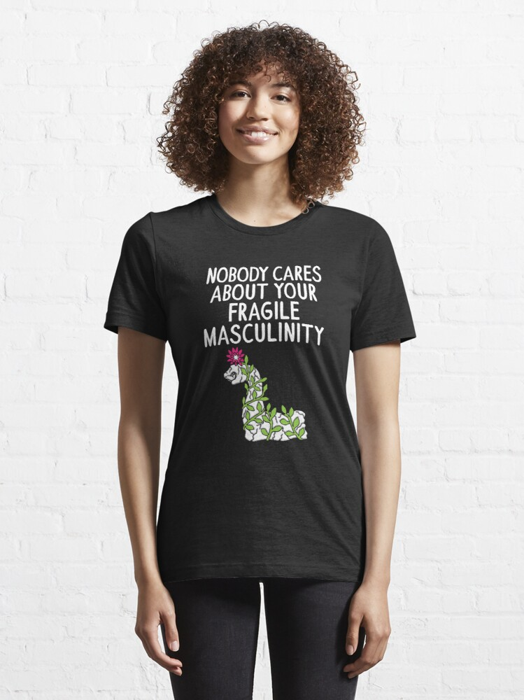 Alternative Ansicht von Nobody Cares About Your Fragile Masculinity - Funny Feminist Quotes Gift Essential T-Shirt