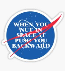 when u nut in space Sticker