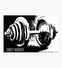 Don't Weight Photographic Print