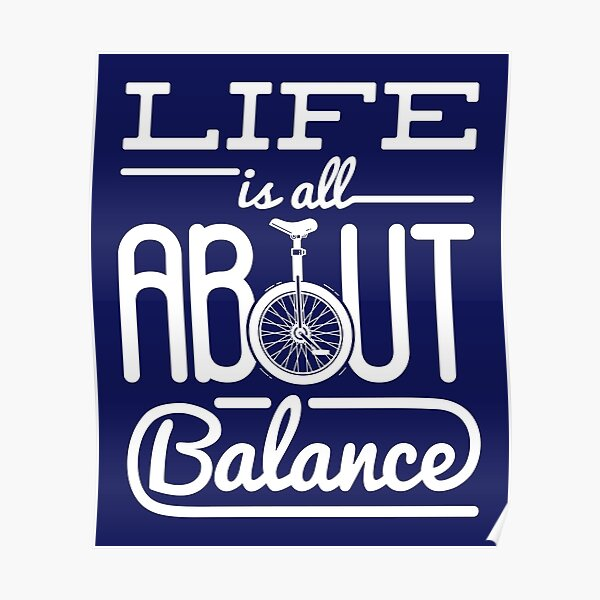 Unicycle Funny Gifts Life Is All About Balance  Poster