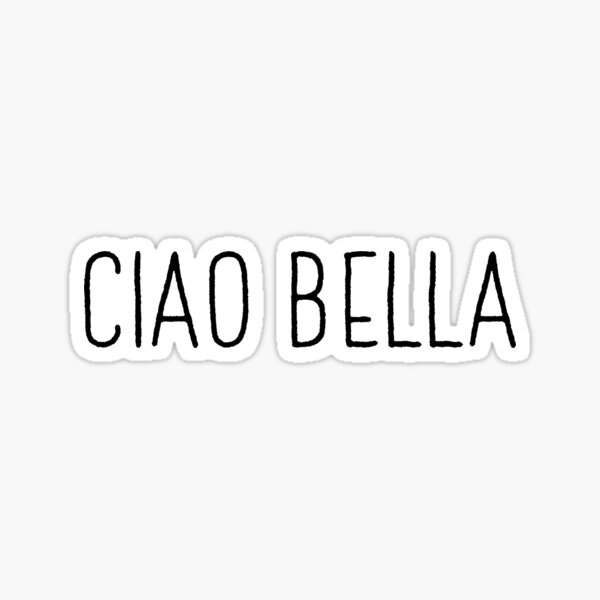 Ciao Bella | Italian Italy Ciao Sticker