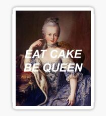 Eat Cake, Be Queen Sticker