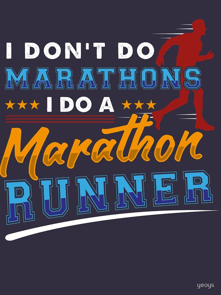 I Don't Do Marathons I Do A Marathon Runner - Funny Marathon Gift by yeoys