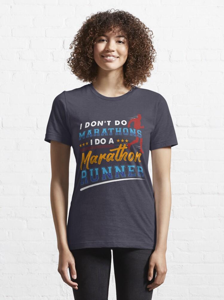 Alternate view of I Don't Do Marathons I Do A Marathon Runner - Funny Marathon Gift Essential T-Shirt