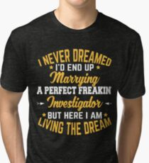 Investigator Gift Marrying A Perfect Investigator Newlywed Wedding Anniversary Tri-blend T-Shirt