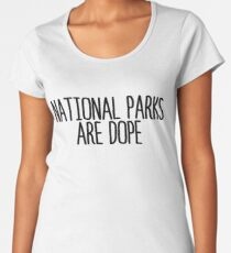 National Parks Are Dope + Camping Travel Women's Premium T-Shirt