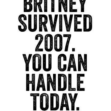 Britney Survived 2007 Art Meme Dank Funny by ShieldApparel