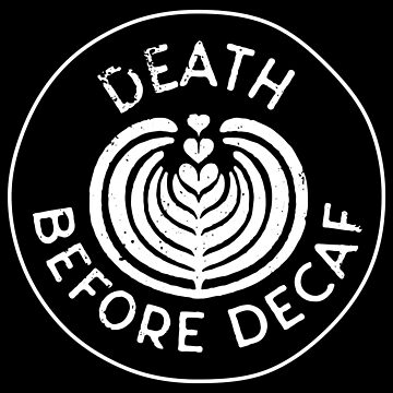 Death Before Decaf by progprints