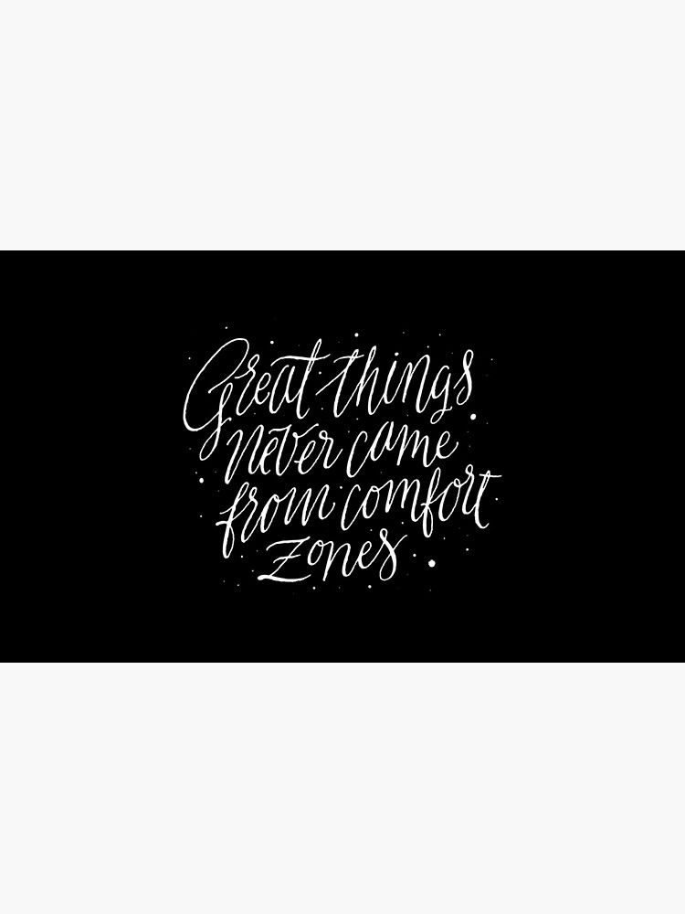 Great Things Never Came From Comfort Zones by ElenaShilina