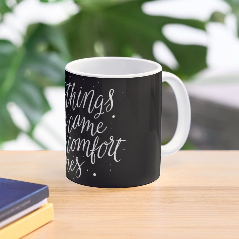 Great Things Never Came From Comfort Zones Mug