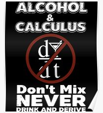 alcohol and calculus dont mix never drink and derive keep calm t-shirt Poster