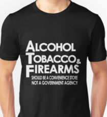 alcohol tobacco and firearms offensive t-shirts Unisex T-Shirt